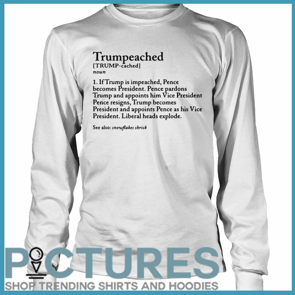Trumpeached noun if Trump is impeached Long sleeve