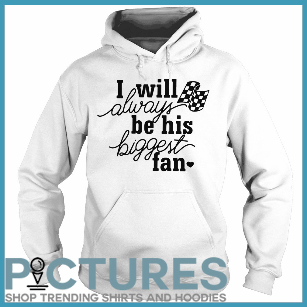 I will always be his biggest fan Hoodie