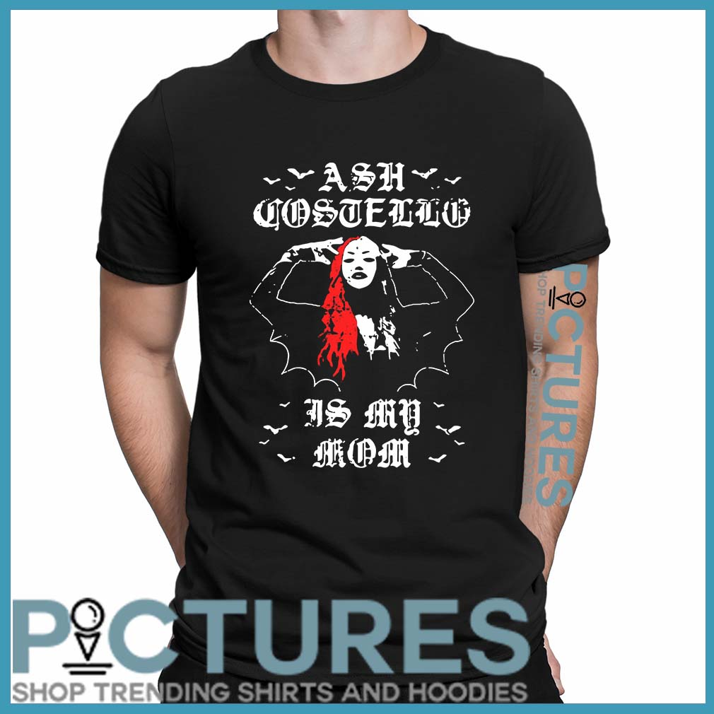 ASH Costello Is My Mom Shirt