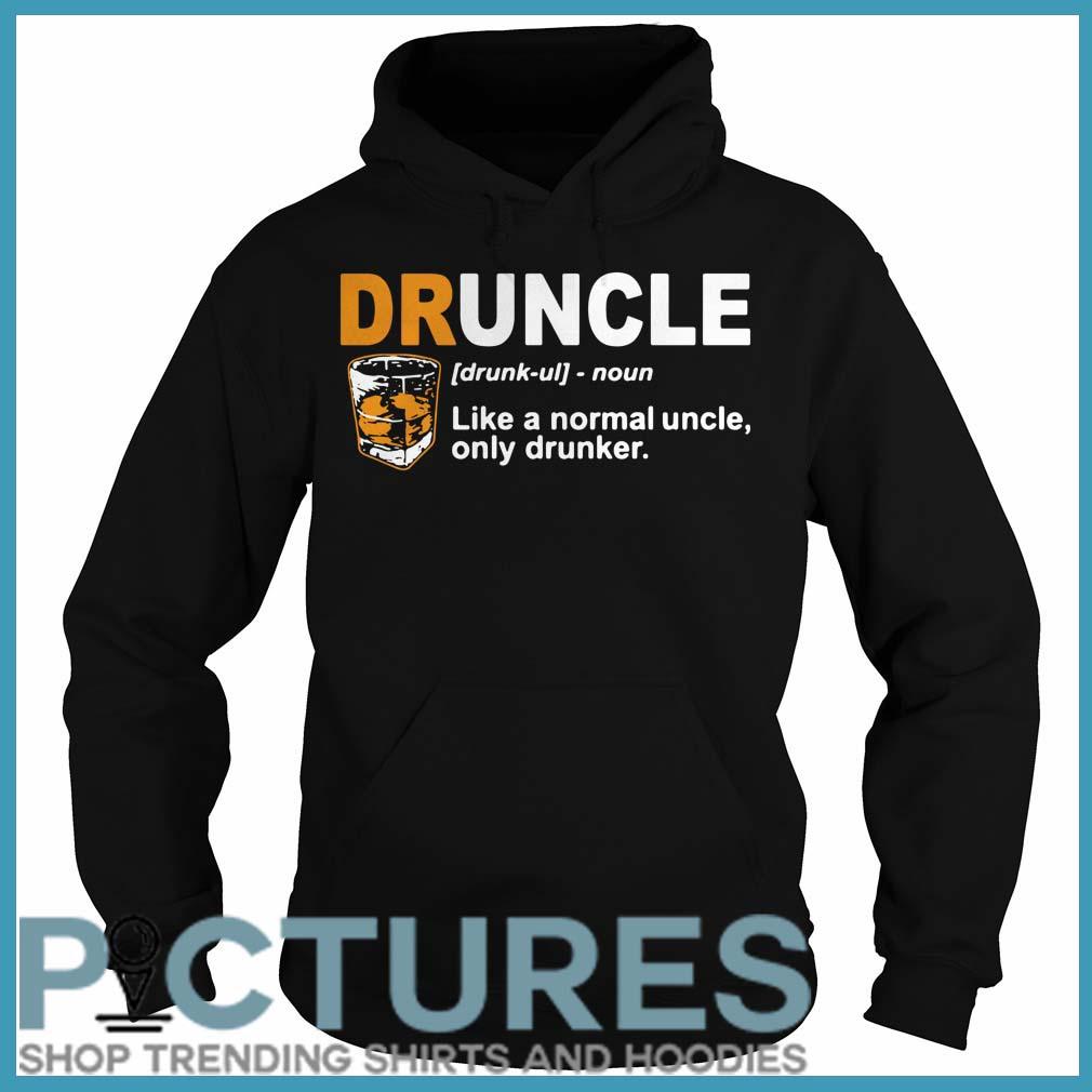 Define Druncle like a normal uncle only drunker Hoodie