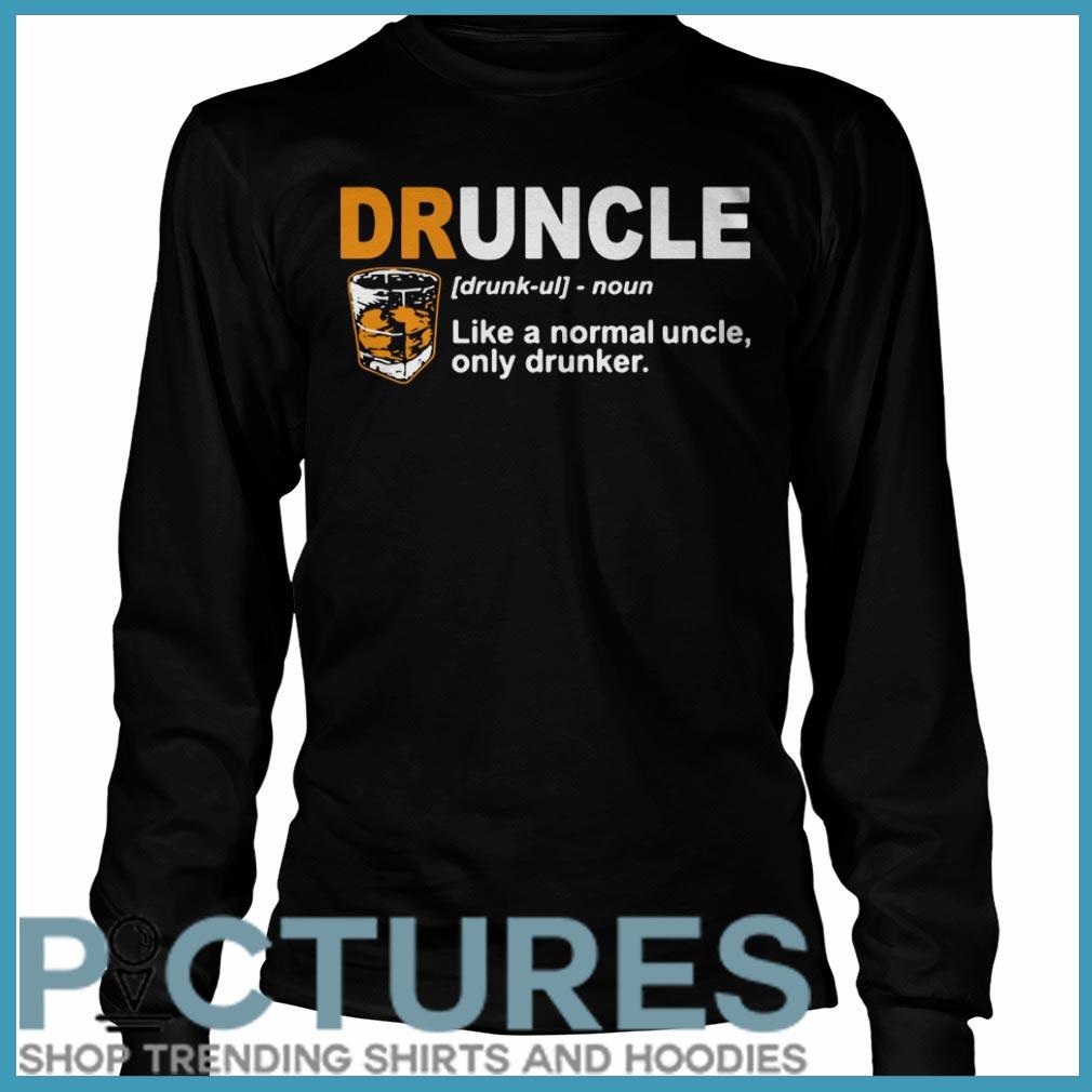 Define Druncle like a normal uncle only drunker Long sleeve