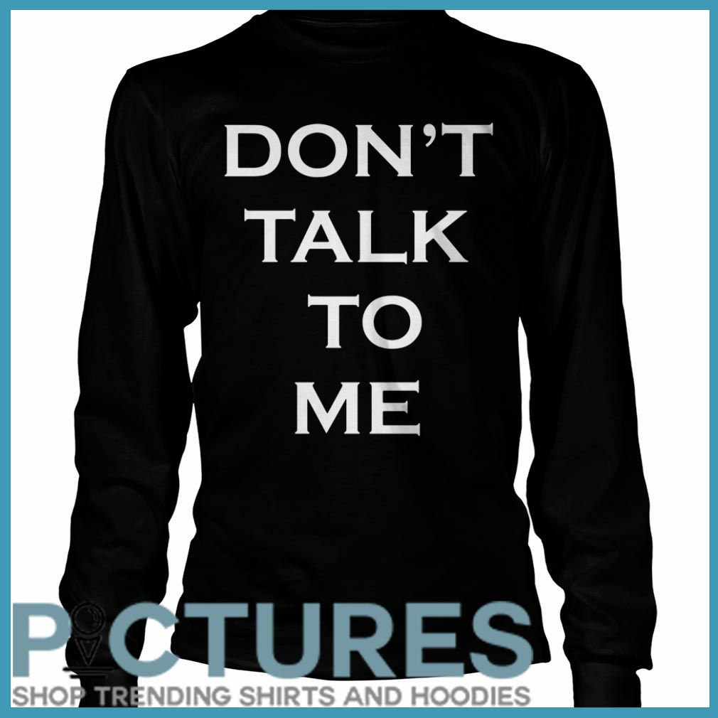 Don't talk to me Long sleeve