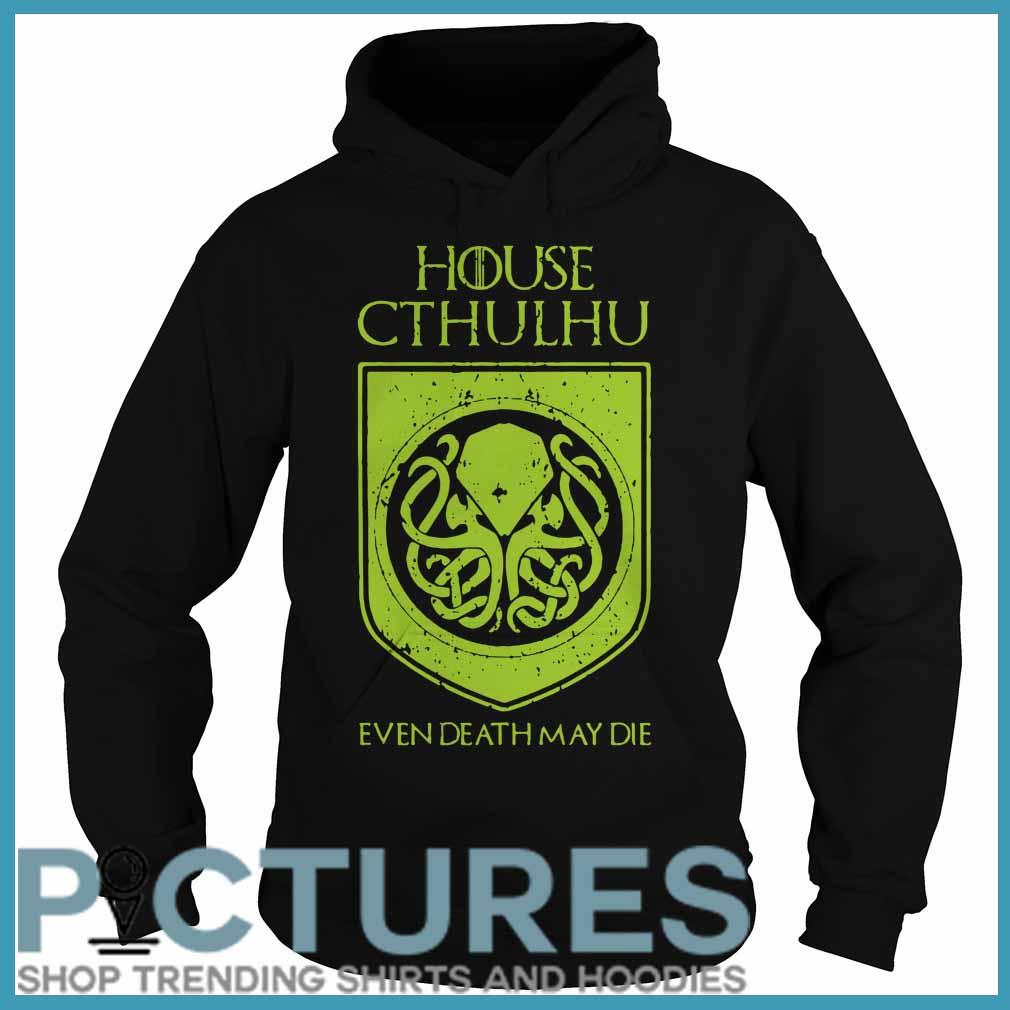 House Cthulhu even death may die Hoodie