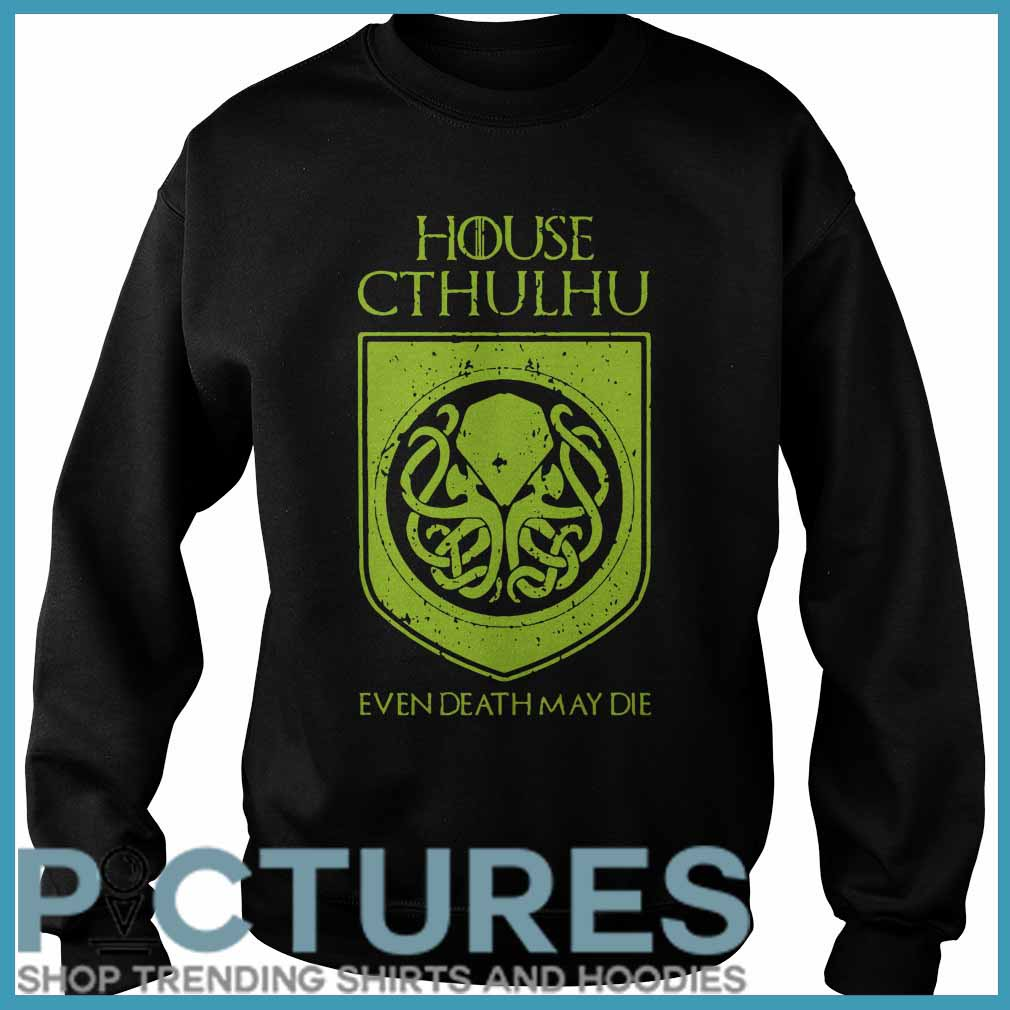 House Cthulhu even death may die Sweater