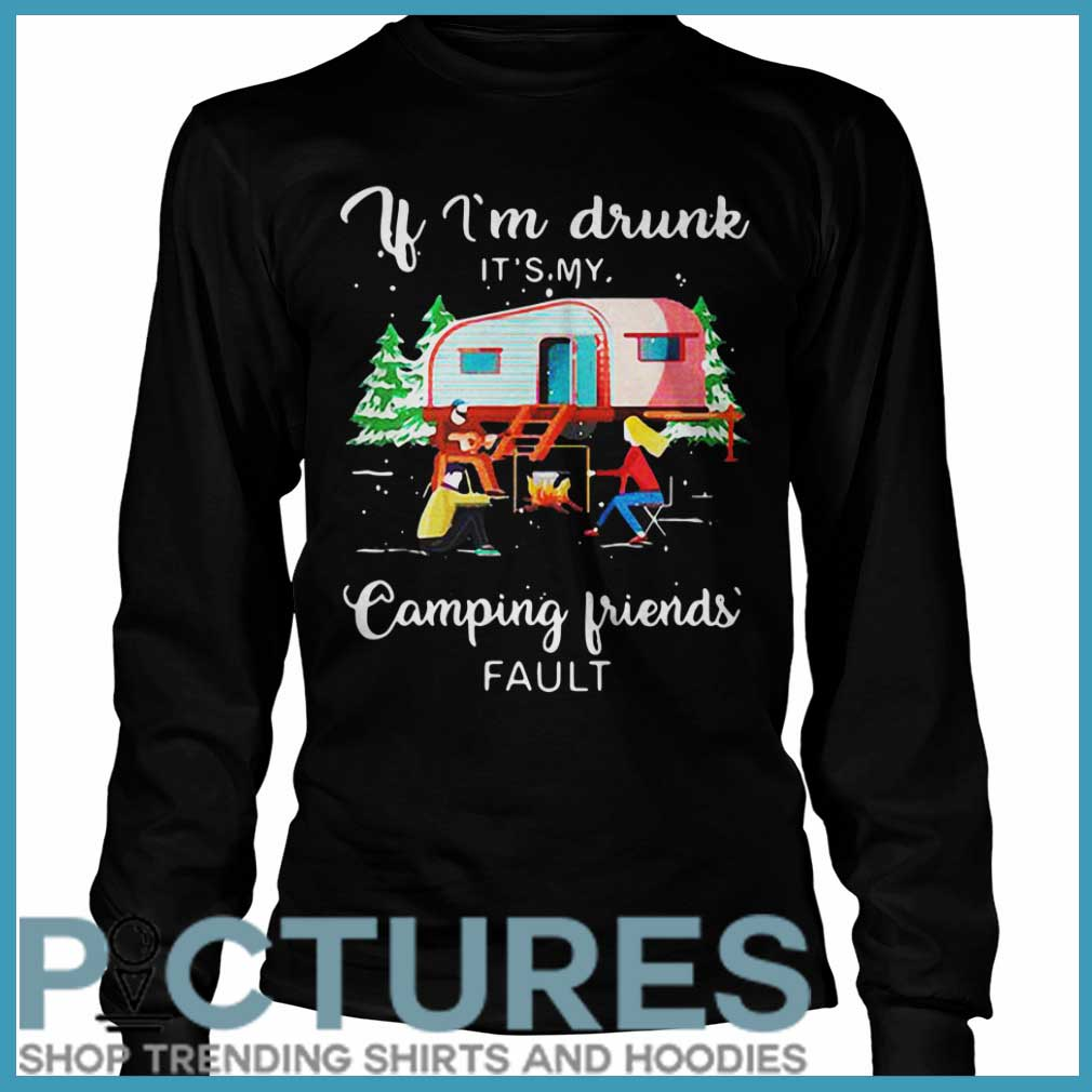 If I'm Drunk It's My Camping Friends' Fault Christmas Long sleeve