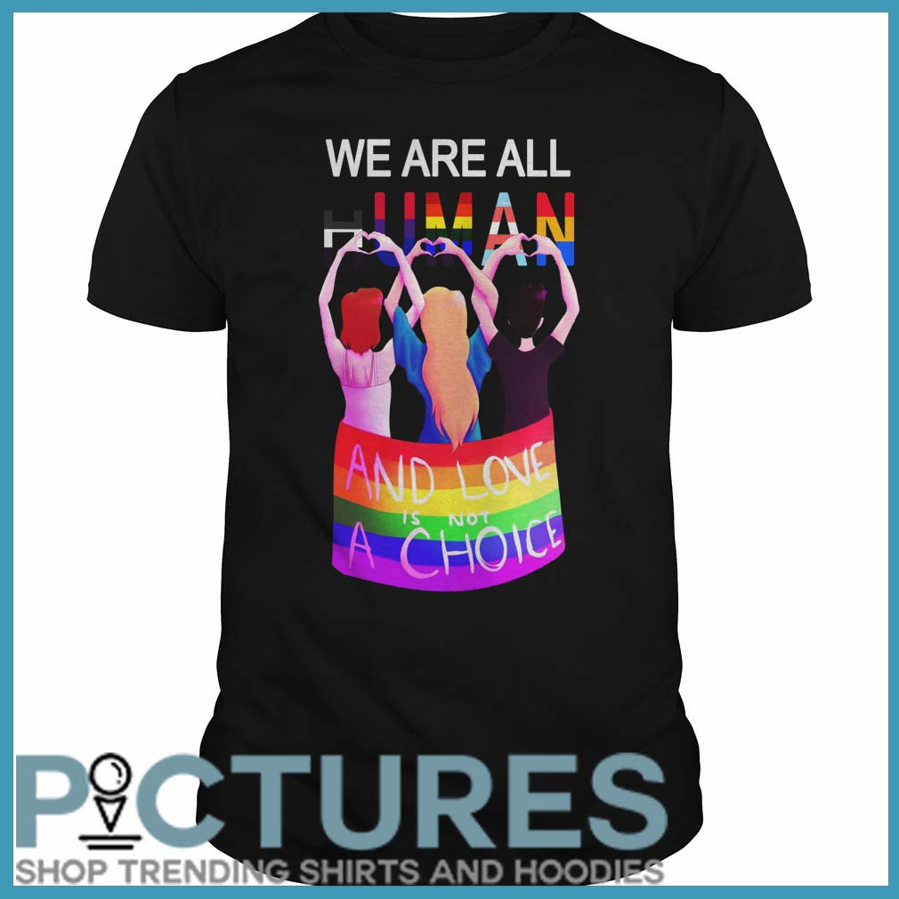 LGBT We are all human and love is not a choice Guys tee