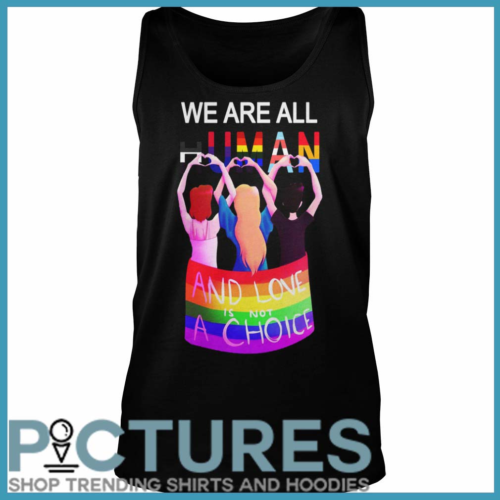 LGBT We are all human and love is not a choice Tank top