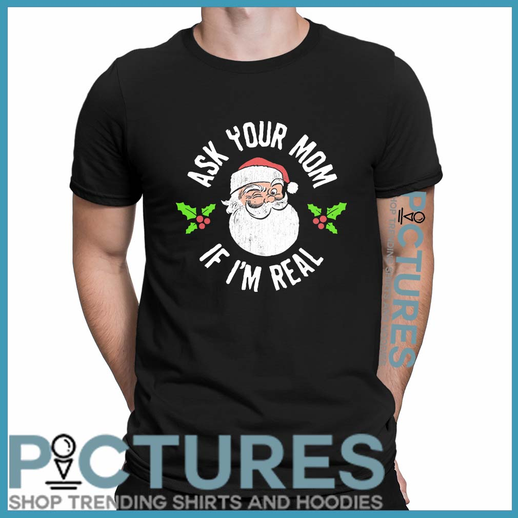 Official Santa Ask Your Mom If Im Real Shirt Hoodie Sweater V