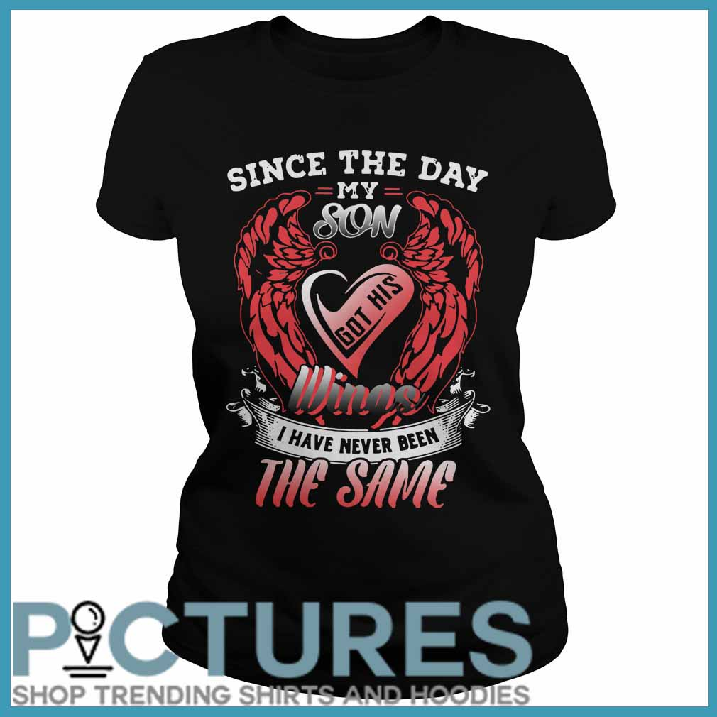 Since the day my son got his wings I have never been the same Ladies tee