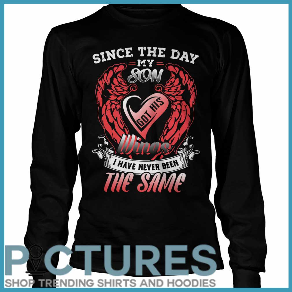 Since the day my son got his wings I have never been the same Long sleeve