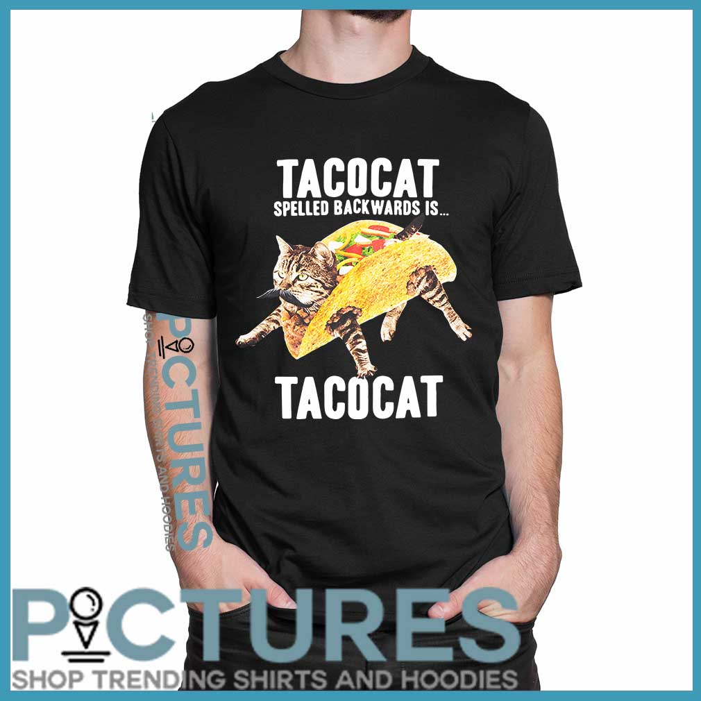 Tacocat Spelled Backwards Is Tacocat shirt