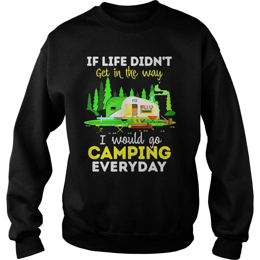 If life didn't get in the way I would go camping everyday sweater