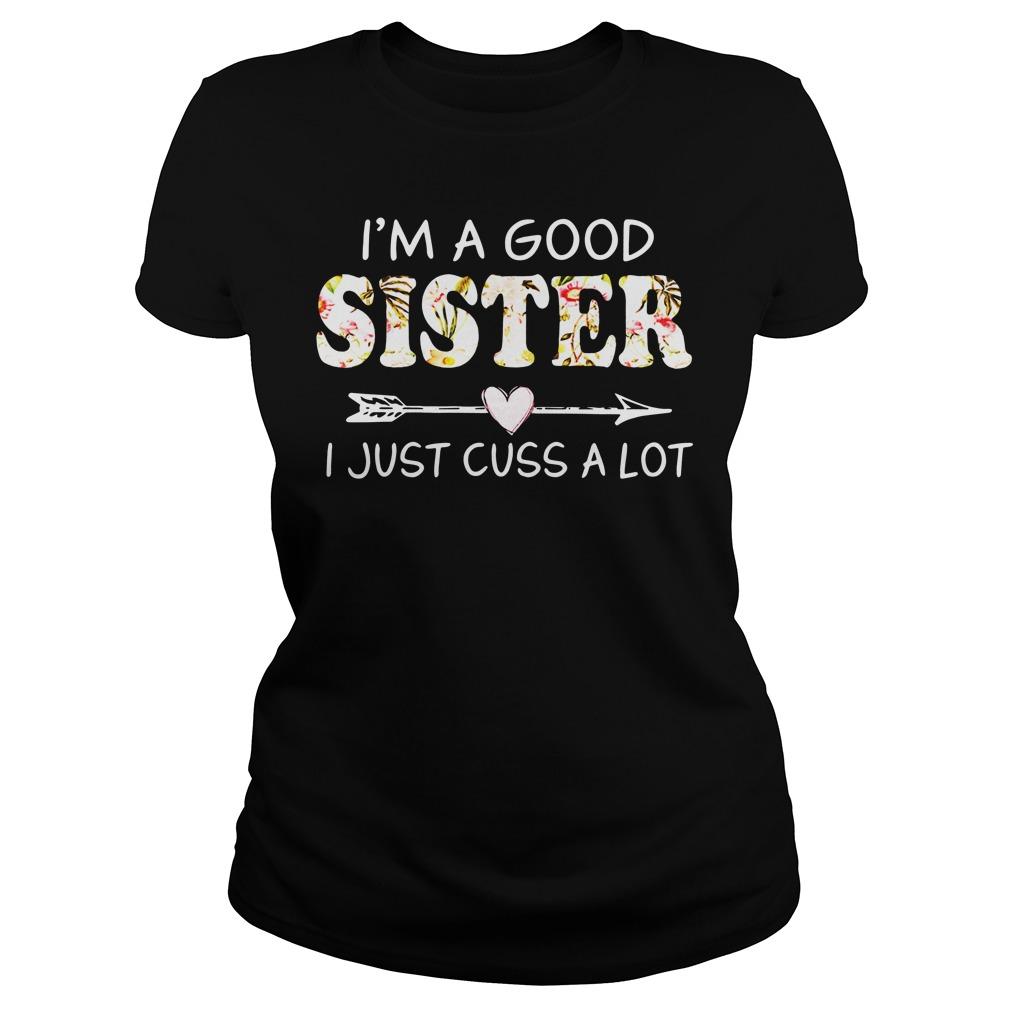I'm a good sister I just cuss a lot ladies tee