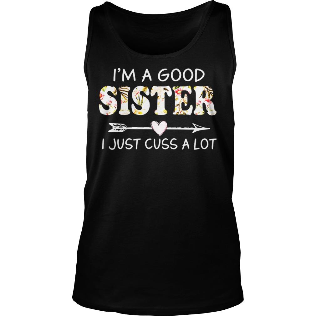 I'm a good sister I just cuss a lot tank top