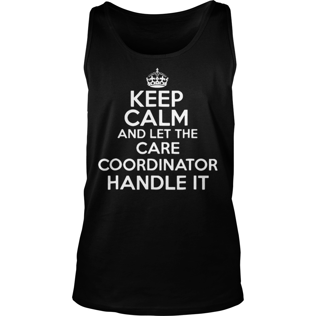 Keep calm and let the care coordinator handle it tank top
