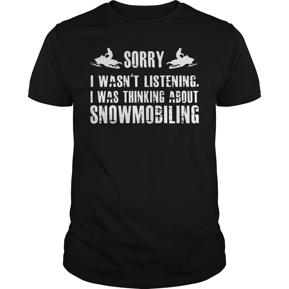 Sorry I wasn't listening I was thinking about snowmobiling guys tee