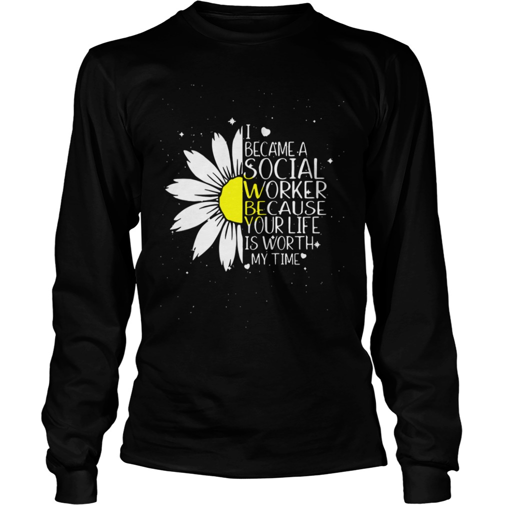 Sunflower I became a social worker because your life is worth my time long sleeve