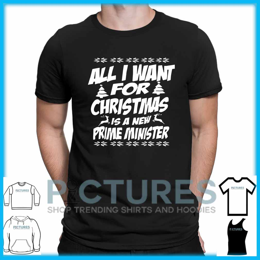 All I Want For Christmas Is A New Prime Minister shirt