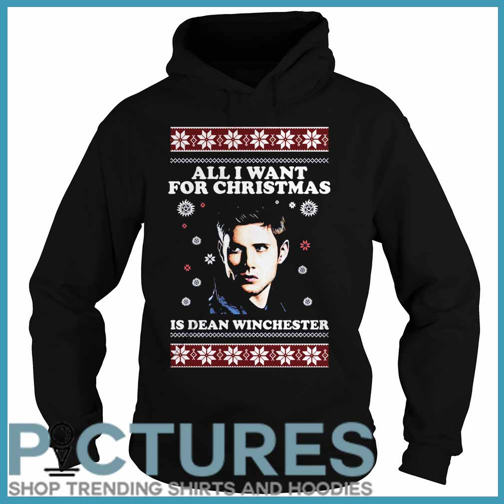 All I want for Christmas is Dean Winchester ugly Hoodie