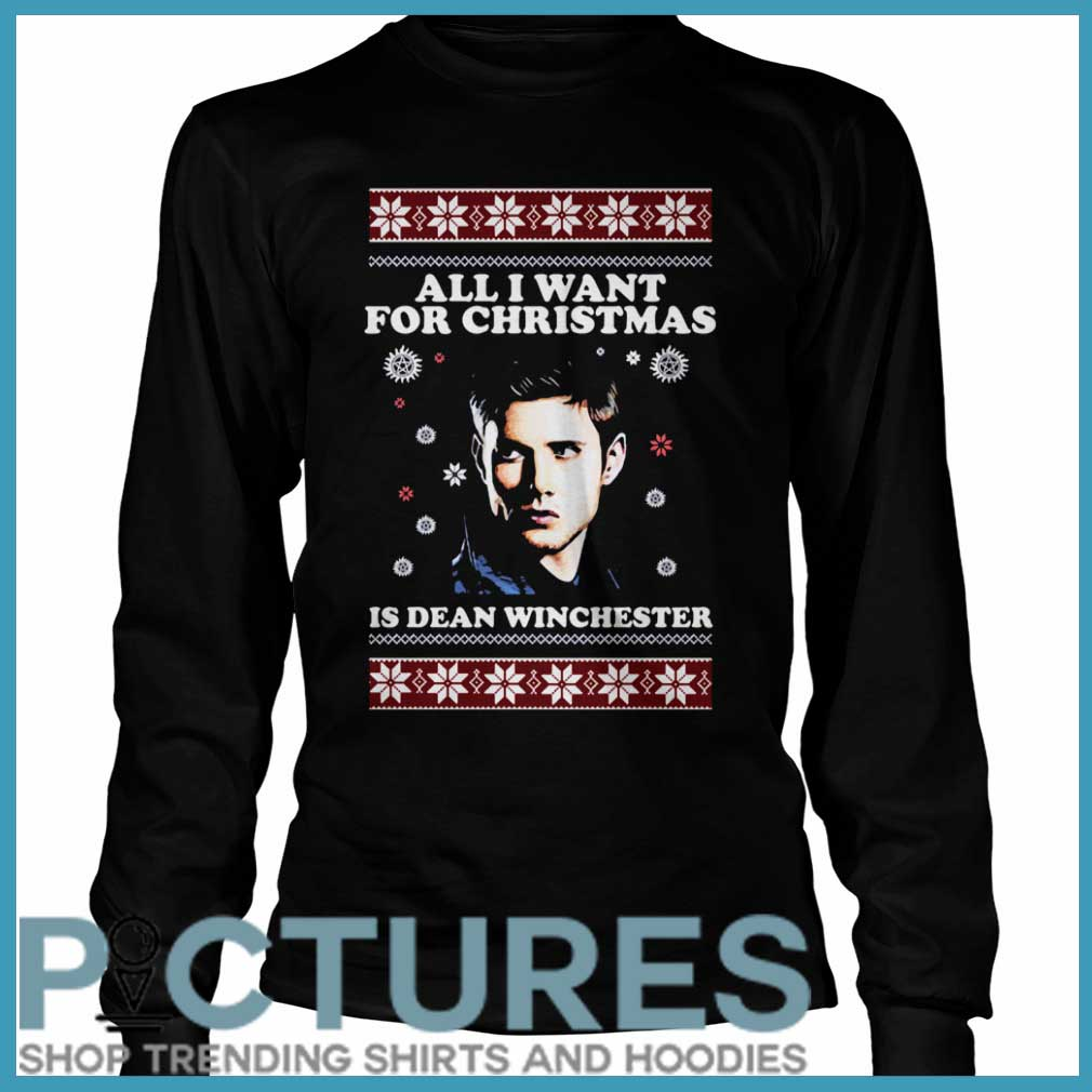 All I want for Christmas is Dean Winchester ugly Long Sleeve