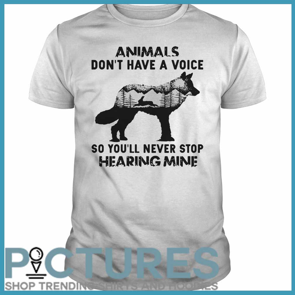 Animals Don't Have A Voice So You'll Never Stop Hearing Mine Guys tee
