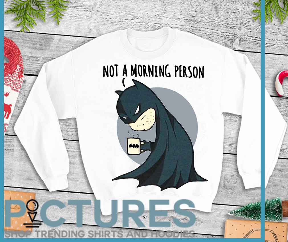 Batman Not a Morning Person Shirt