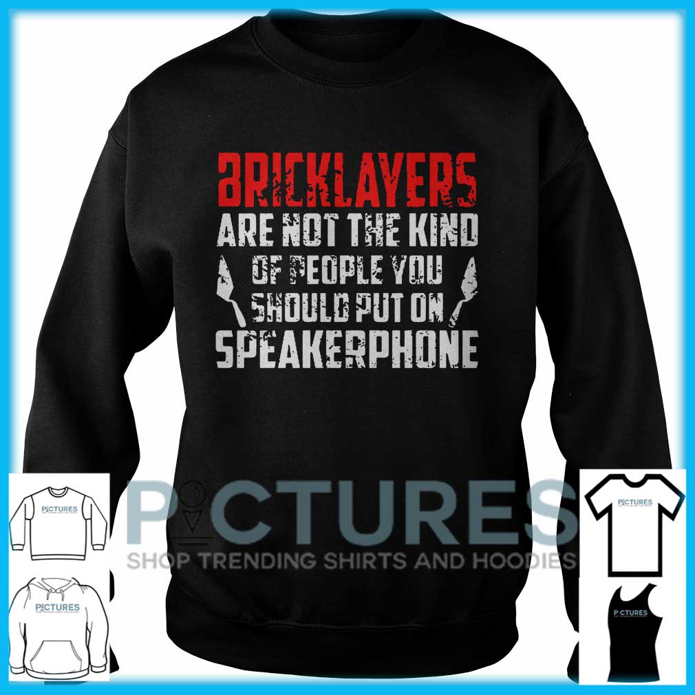 Bricklayers Are Not The Kind Of People You Should Put On Speakerphone Sweater