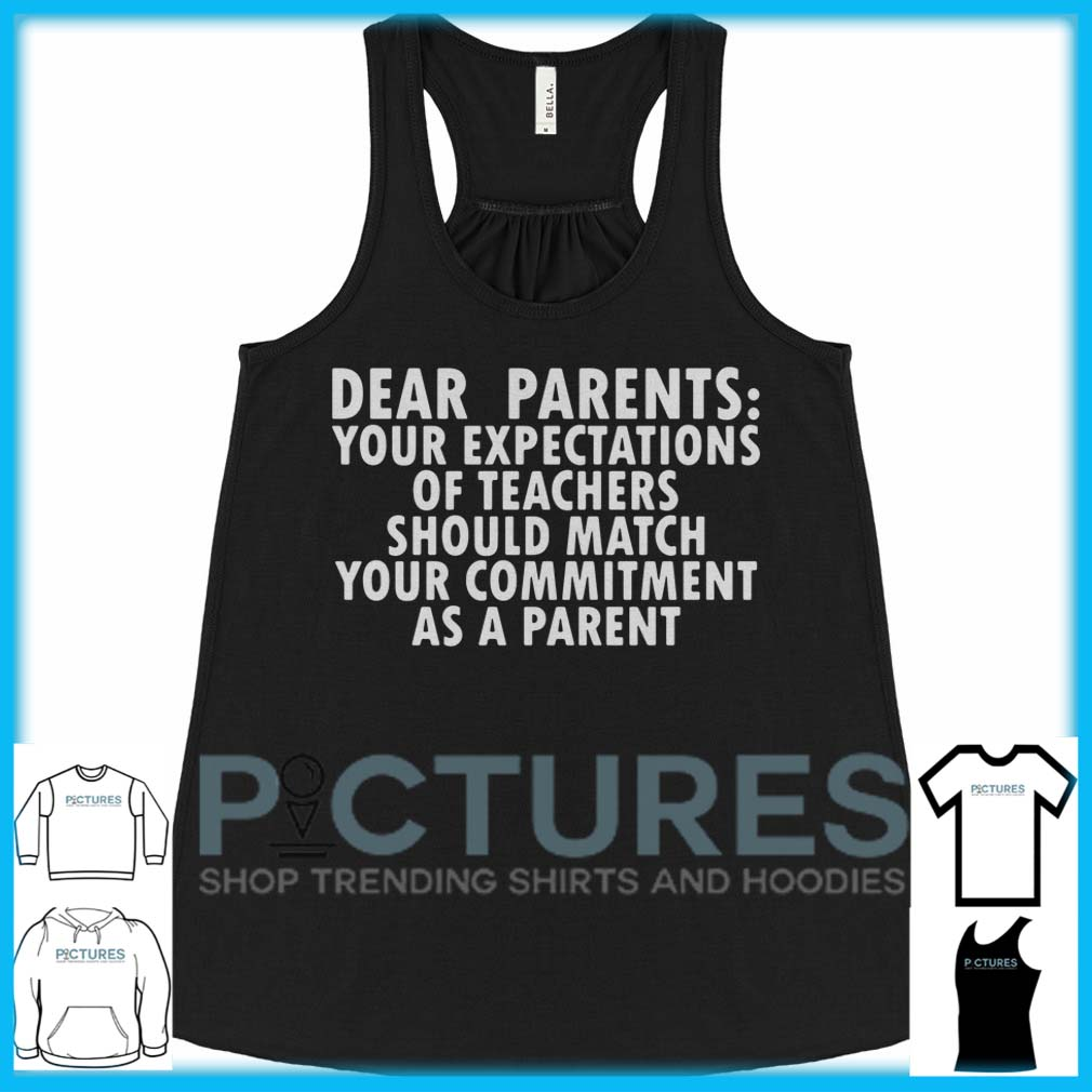 Dear Parents Your Expectations Of Teachers Should Match Flowy Tank