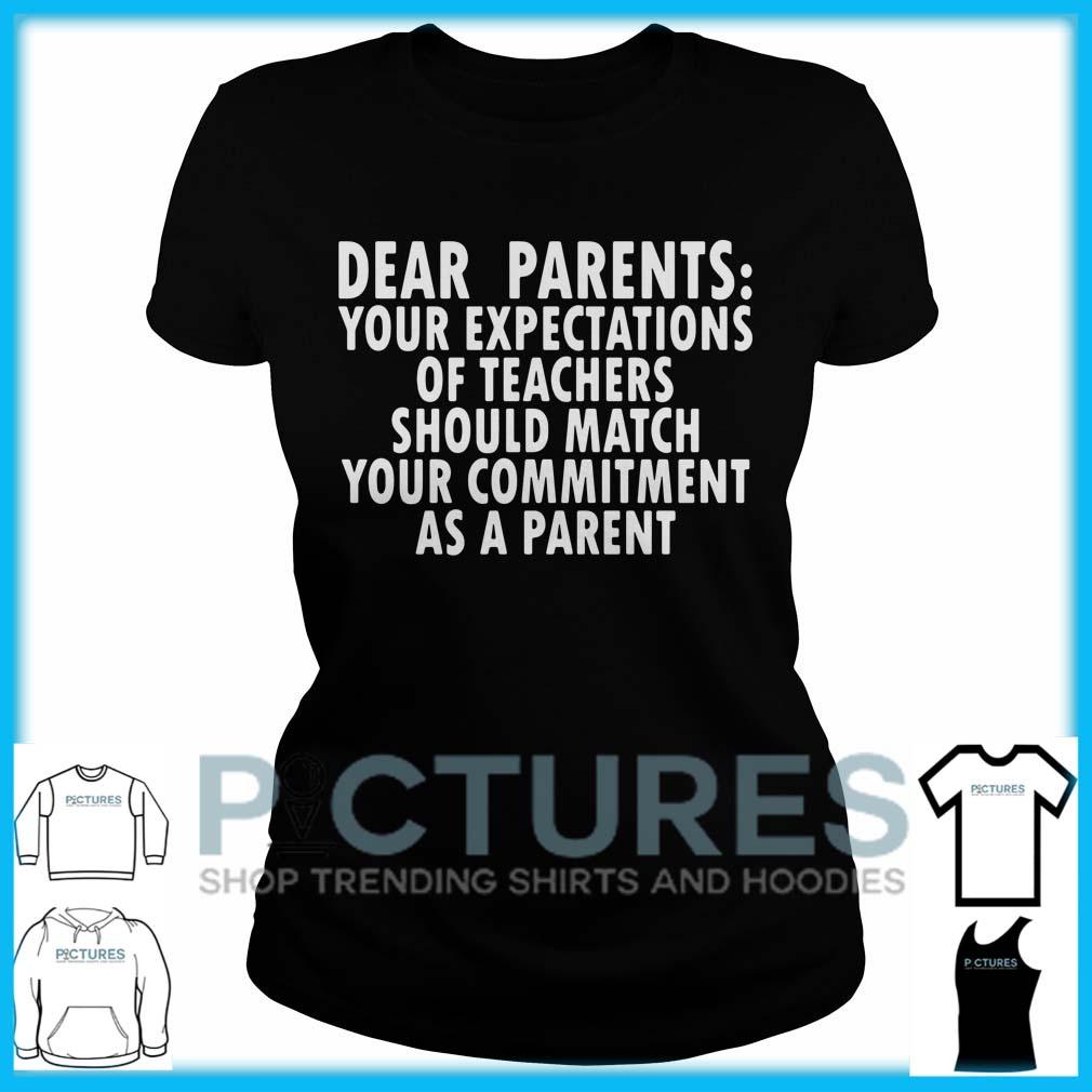 Dear Parents Your Expectations Of Teachers Should Match Ladies Tee