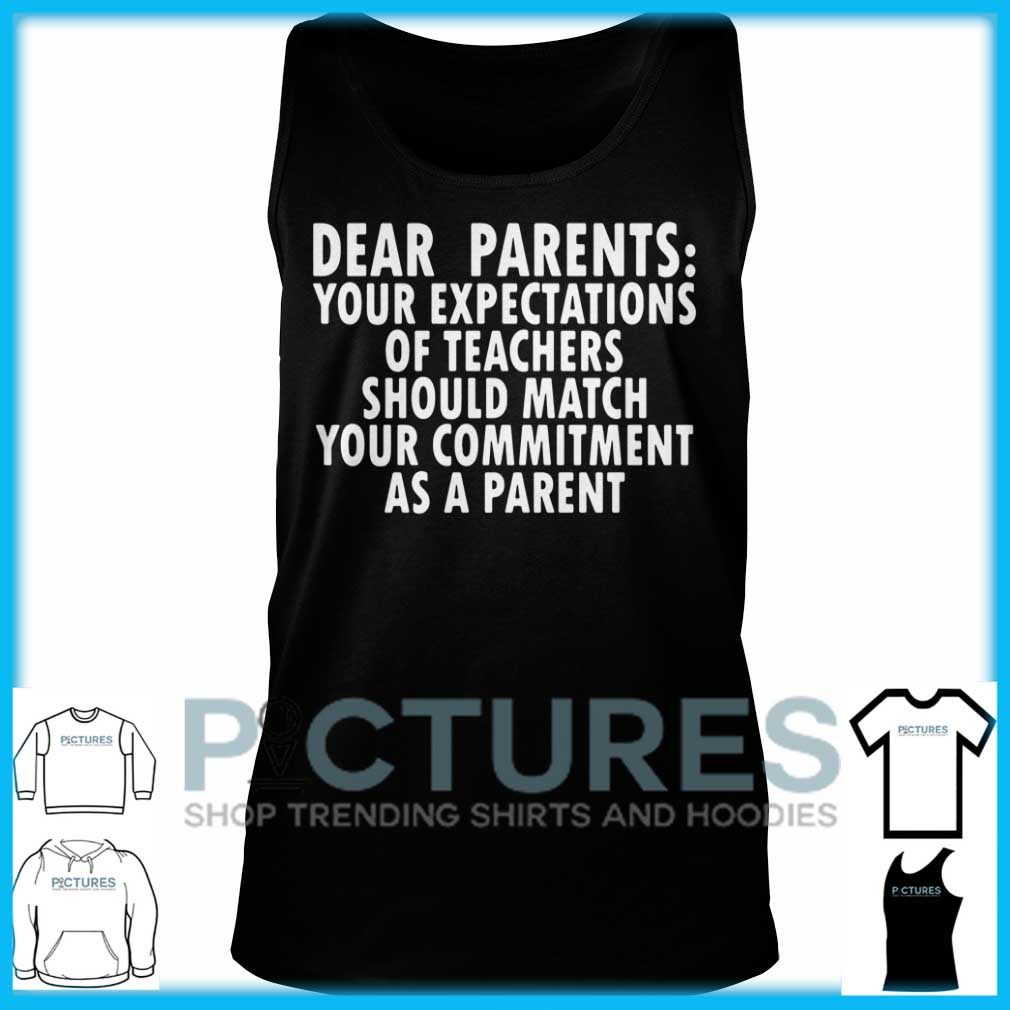 Dear Parents Your Expectations Of Teachers Should Match Tank Top