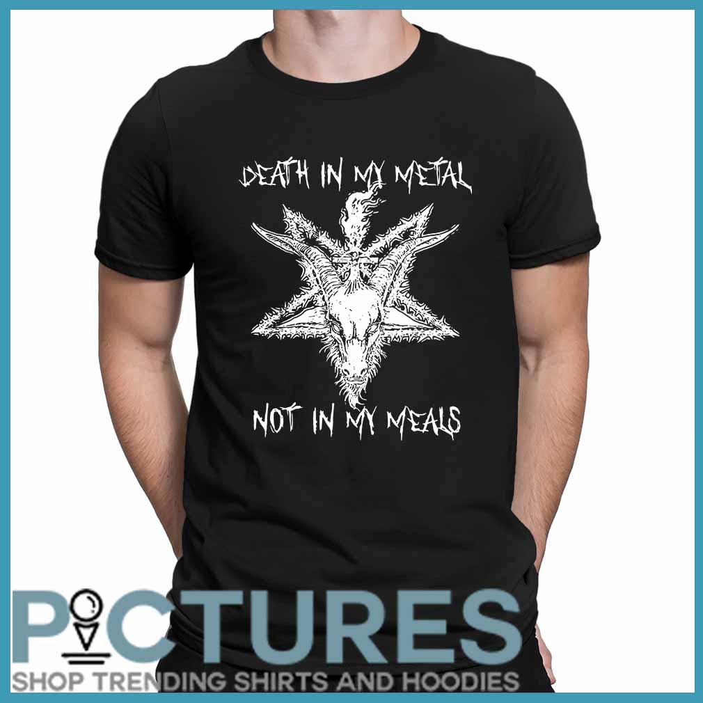 Death In My Metal Not In My Meals Vegetarian shirt