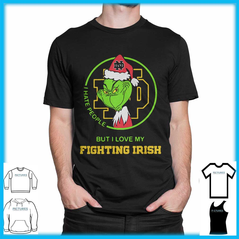 Grinch I hate people but I love my Notre Dame Fighting Irish shirt