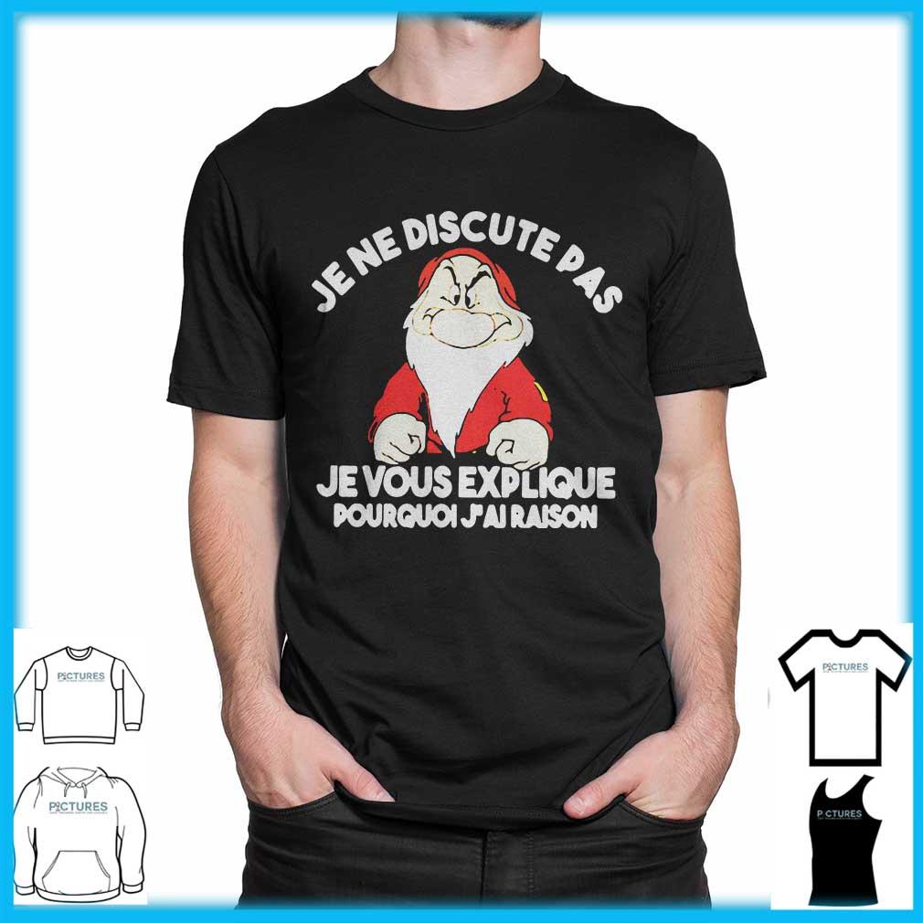 Grump Je ne discute pas je vous explique Pourquoi j'ai raison shirt