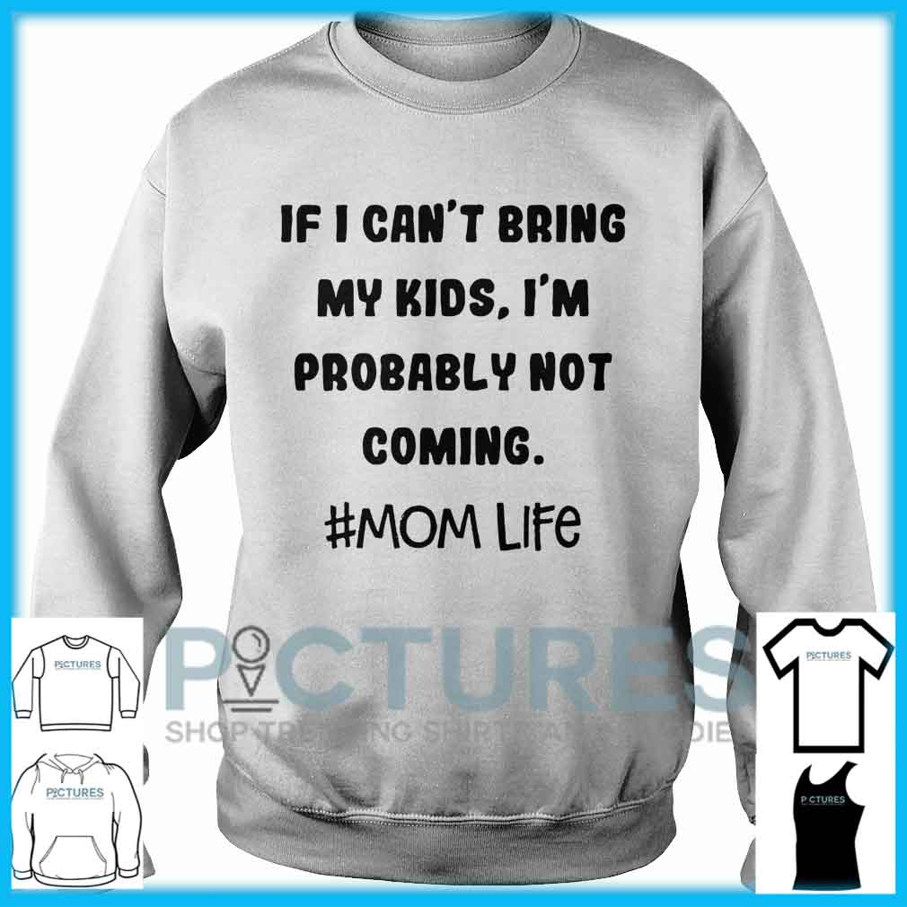 If I Can't Bring My Kids I'm Probably Not Coming Mom Life Sweater