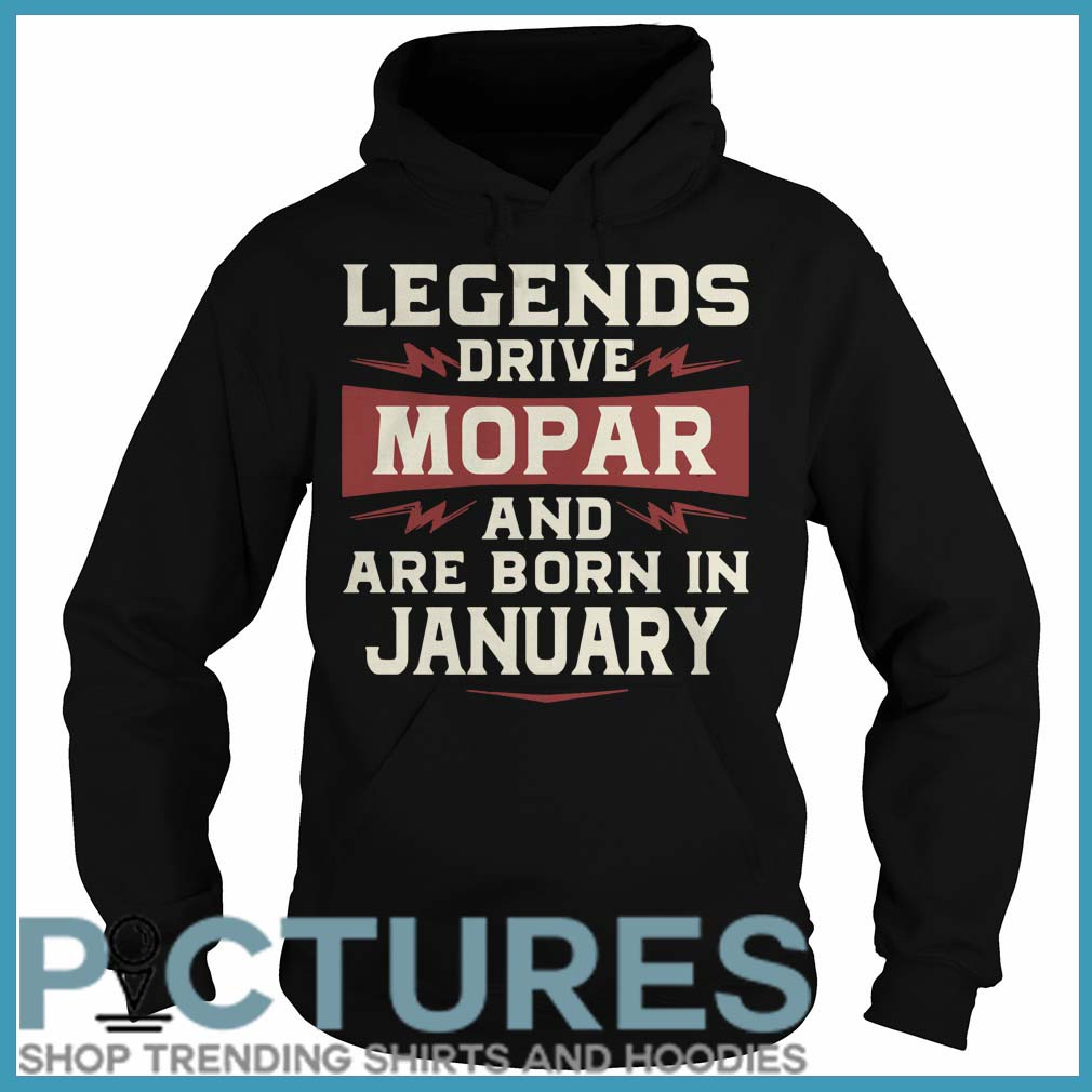 Legends Drive Mopar And Are Born In January Hoodie