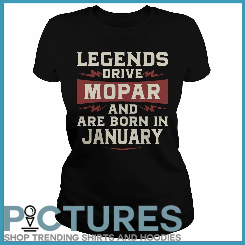 Legends Drive Mopar And Are Born In January Ladies Tee
