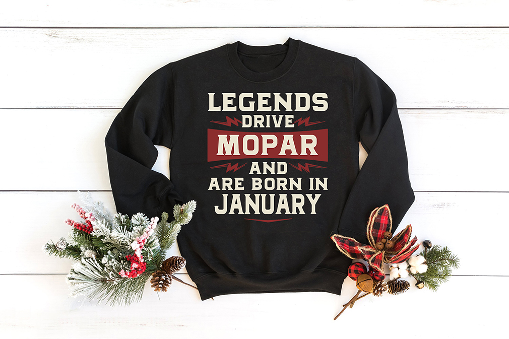 Legends Drive Mopar And Are Born In January Shirt