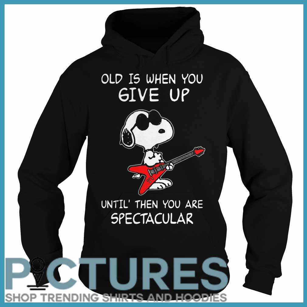 Old Is When You Give Up Until' Then You Are Spectacular Rockstar Snoopy hoodie