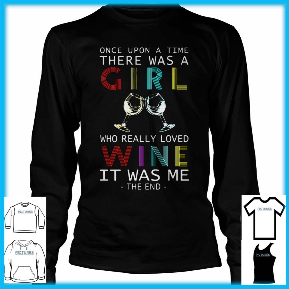 Once Upon A Time There Was A Girl Who Really Loved Wine It Was Me Long Sleeve