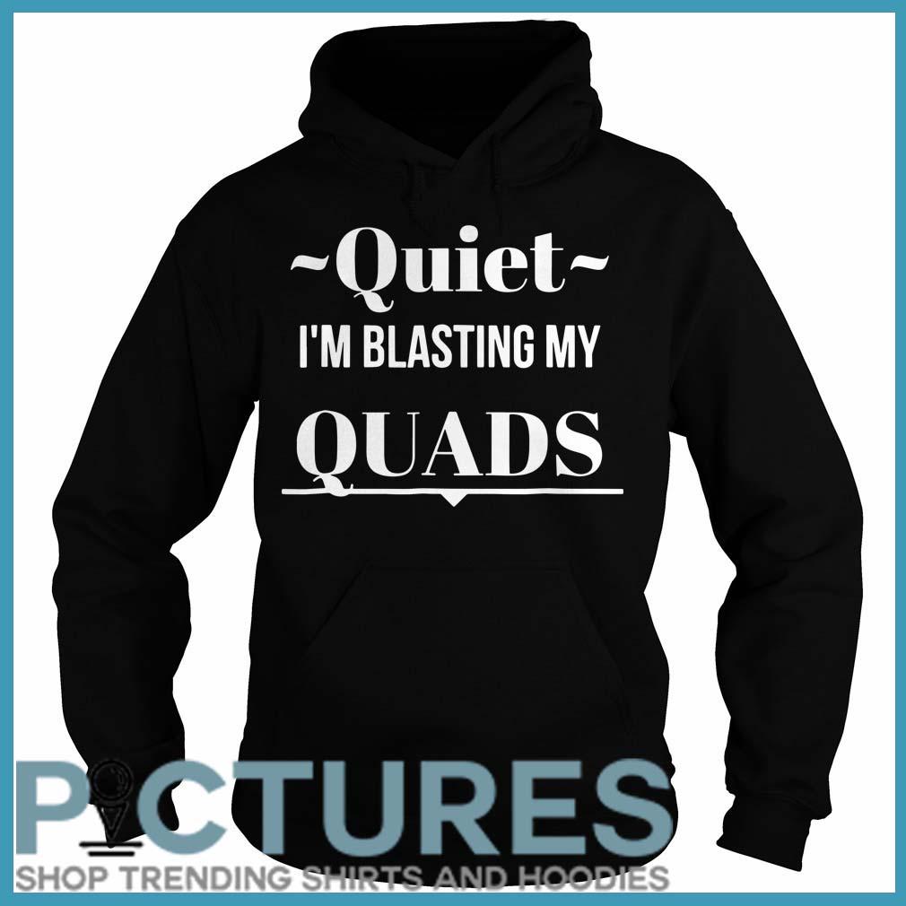 Quiet I'm Blasting My Quads Hoodie
