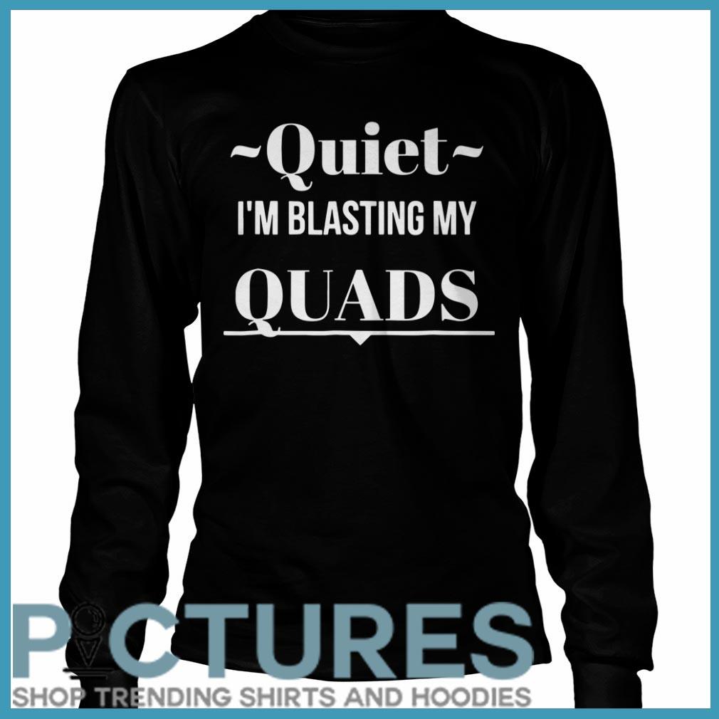 Quiet I'm Blasting My Quads Long Sleeve