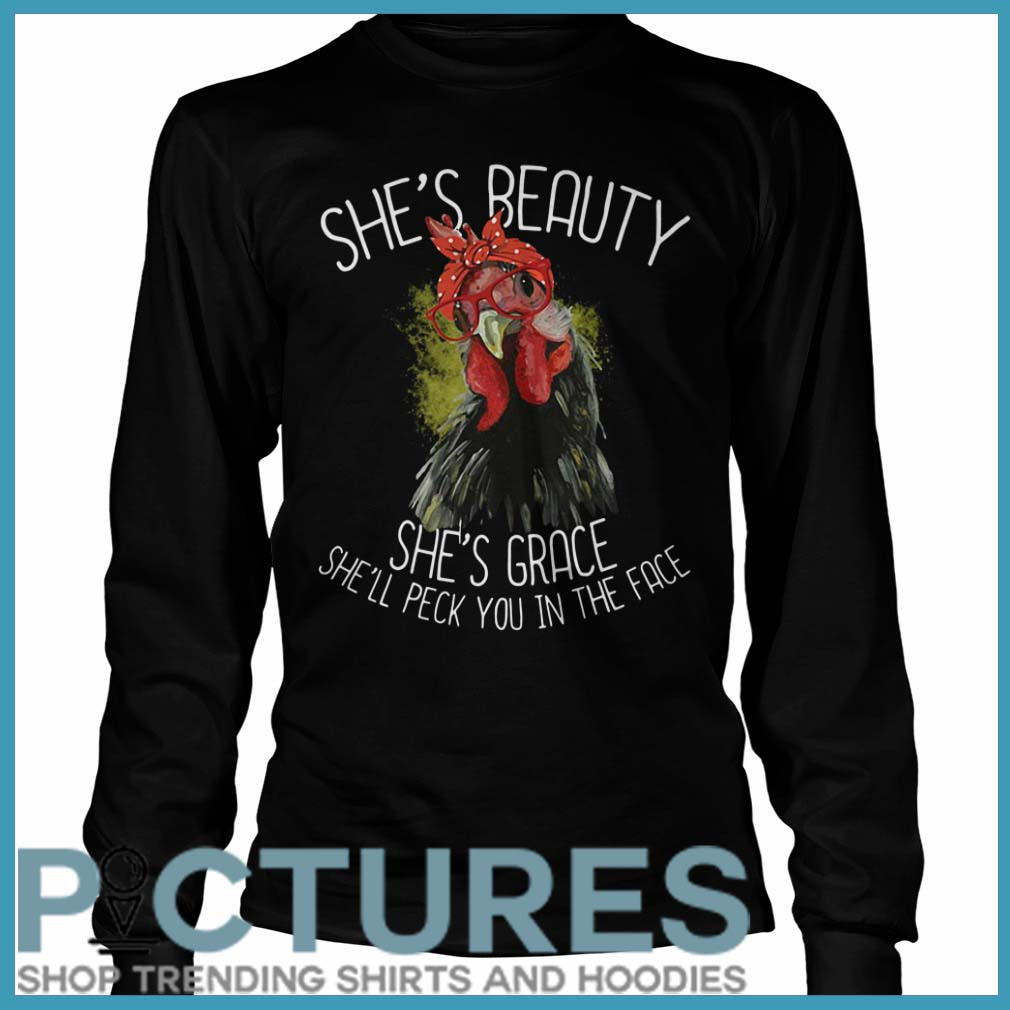 Santa Chicken She is Beauty She Grace She will Peck You In The Face Long Sleeve