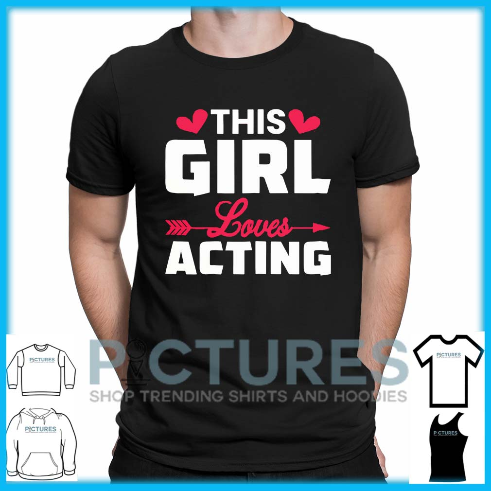 This Girl Loves Acting shirt