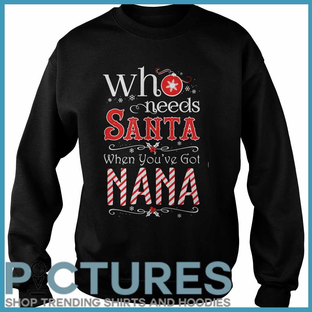 Who Needs Santa When You've Got Nana Sweater