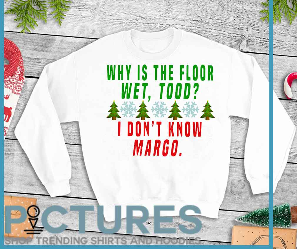Why Is The Floor Wet Tood I Don't Know Margo Shirt