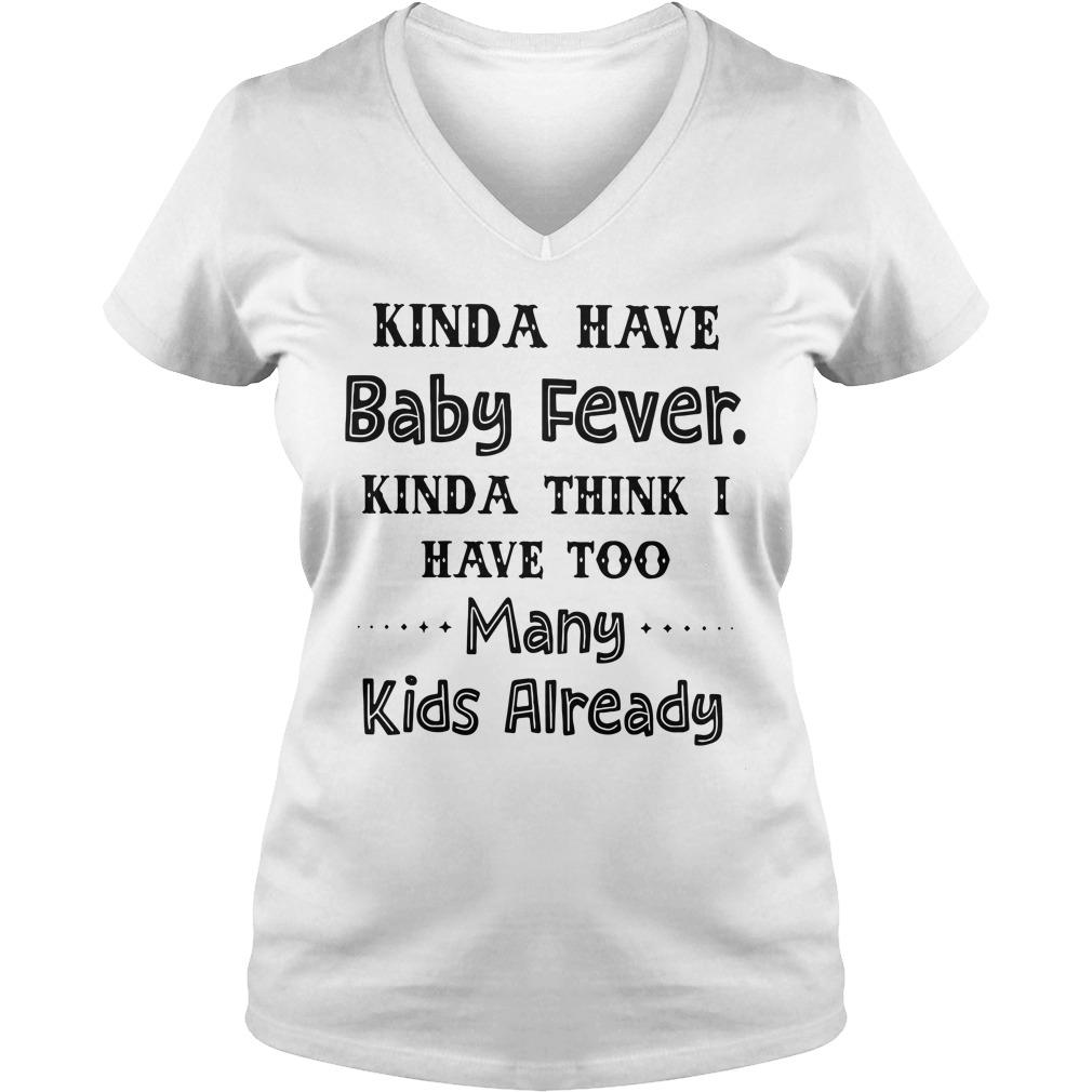 Kinda have baby fever kinda think I have too many kids already v-neck