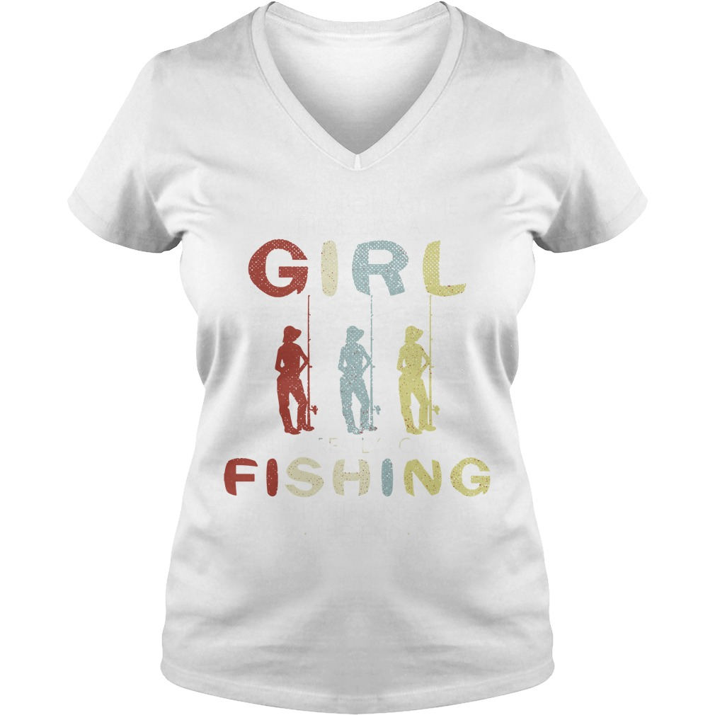 Once upon a time there was a girl who really loved fishing it was me the end v-neck