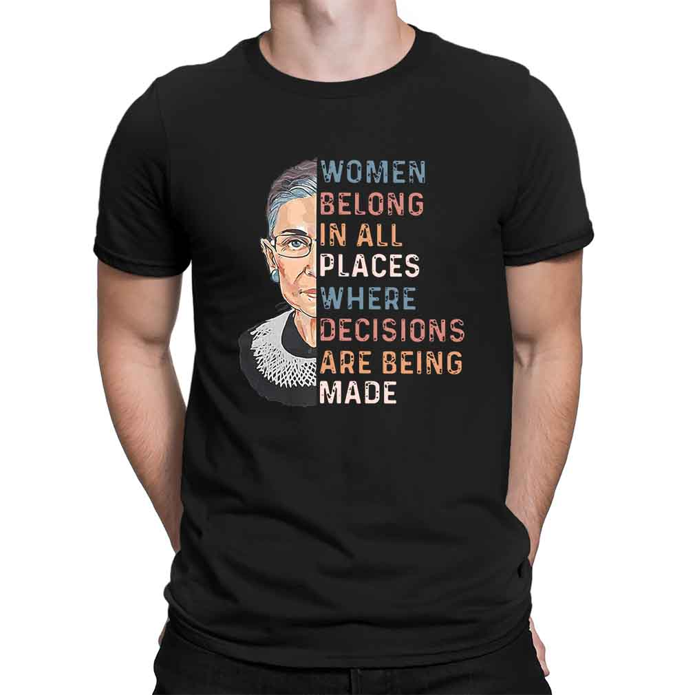 Ruth Bader Ginsburg Women belong in all places where decisions are being made shirt