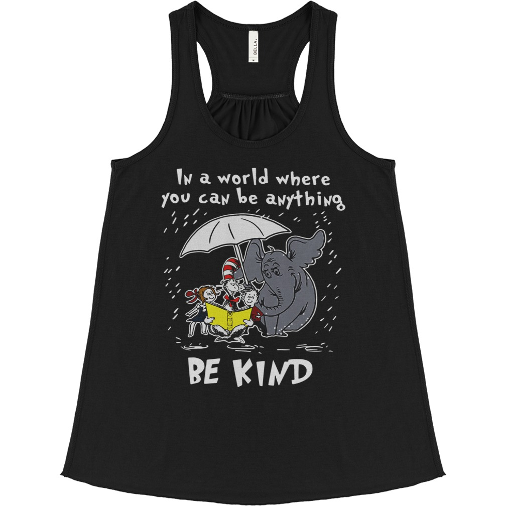 Dr Seuss In a world where you can be anything be kind flowy tank
