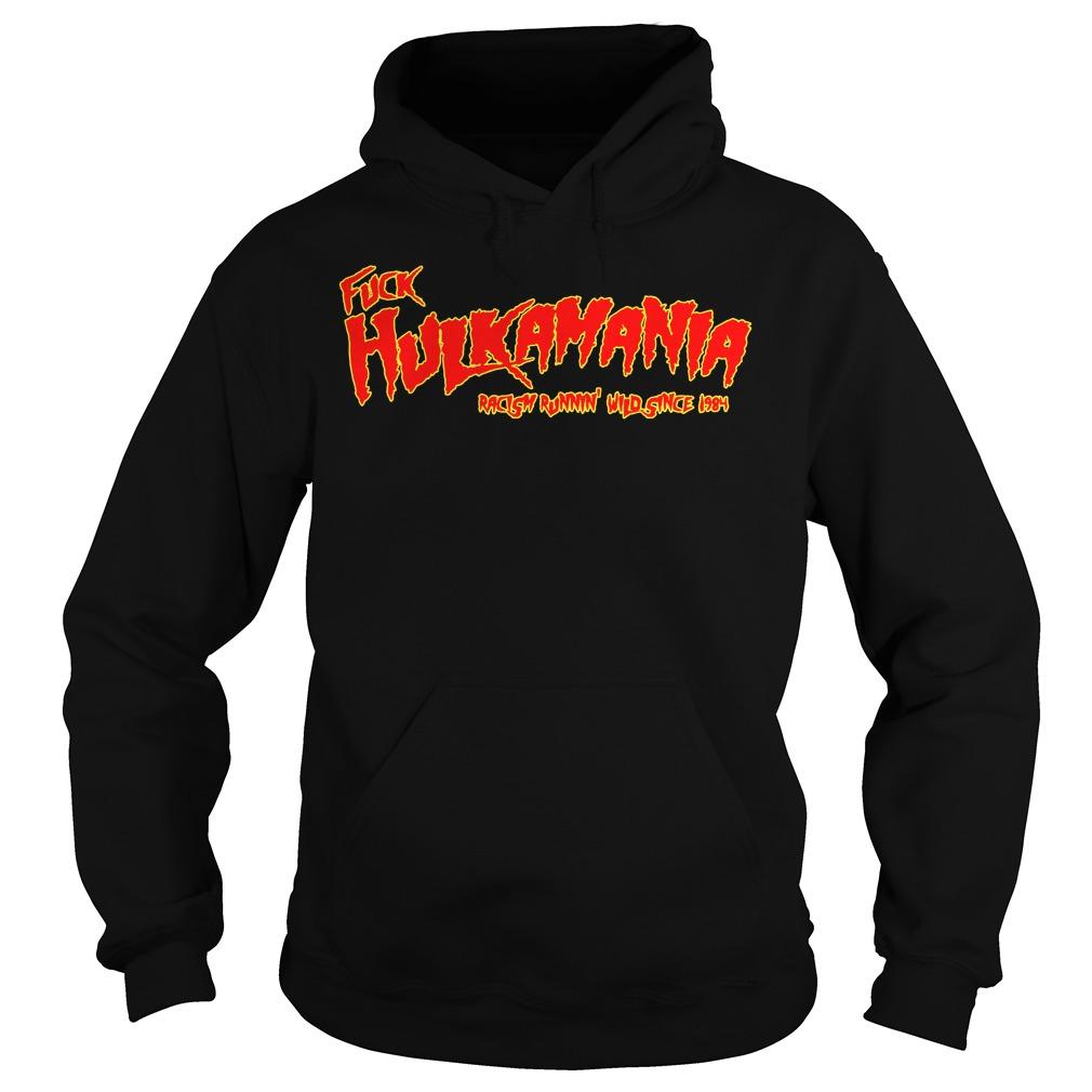 Fuck Hulkamania Racism Runnin' Wild Since 1984 hoodieFuck Hulkamania Racism Runnin' Wild Since 1984 hoodie
